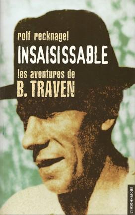 Couverture de la biographie de B.Traven par Rolf Recknagel, éd.de l'Insomniaque, 2008.jpg