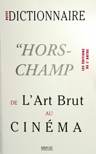 Petit dictionnaire Hors-Champ de l'art brut au cinéma, 2008.jpg