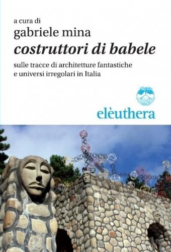 gabriele mina,costruttori di babele,bâtisseurs de babel,culture populaire italienne,banditi dell'arte,eleuthera