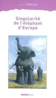 Pascal Varejka, Singularité des éléphants d'Europe, Gingko éditeur.jpg