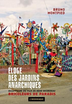 bruno montpied,remy ricordeau,eloge des jardins anarchiques,bricoleurs de paradis,environnements spontanés,art sans artistes,musée d'art naïf et singulier de laval